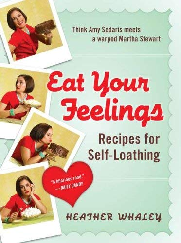 Eat Your Feelings: Recipes for Self-Loathing 9780452296589