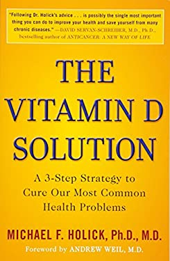 The Vitamin D Solution: A 3-Step Strategy to Cure Our Most Common Health Problems 9780452296886