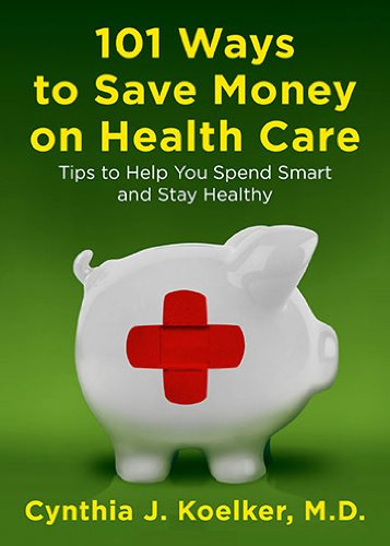 101 Ways to Save Money on Health Care: Tips to Help You Spend Smart and Stay Healthy 9780452296947