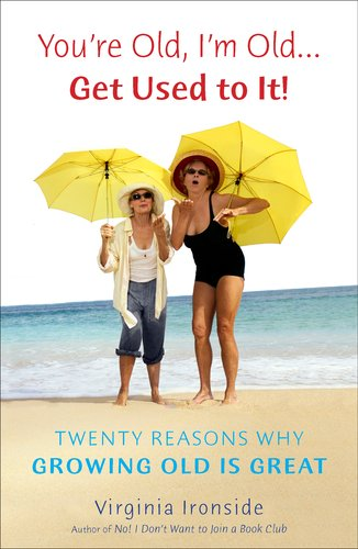 You're Old, I'm Old... Get Used to It!: Twenty Reasons Why Growing Old Is Great 9780452297432