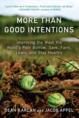 More Than Good Intentions: Improving the Ways the World's Poor Borrow, Save, Farm, Learn, and Stay Healthy 9780452297562