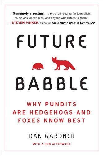 Future Babble: Why Pundits Are Hedgehogs and Foxes Know Best 9780452297579