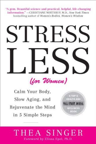 Stress Less (for Women): Calm Your Body, Slow Aging, and Rejuvenate the Mind in 5 Simple Steps 9780452297654