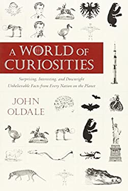 A World of Curiosities: Surprising, Interesting, and Downright Unbelievable Facts from Every Nation on the Planet