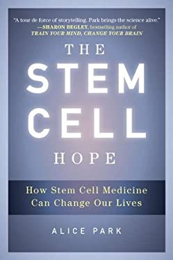 The Stem Cell Hope: How Stem Cell Medicine Can Change Our Lives 9780452297968