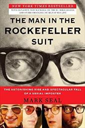 The Man in the Rockefeller Suit: The Astonishing Rise and Spectacular Fall of a Serial Impostor 16397116