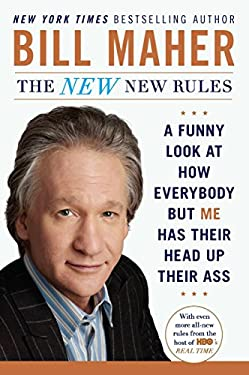 The New New Rules: A Funny Look at How Everybody But Me Has Their Head Up Their Ass 9780452298293