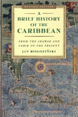 A Brief History of the Caribbean: From the Arawak and Carib to the Present 9780452281936