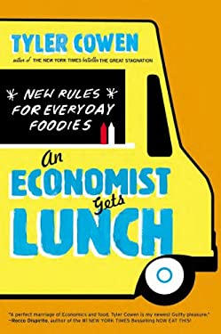 An Economist Gets Lunch: New Rules for Everyday Foodies 9780452298842