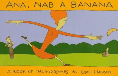 Ana, Nab a Banana: A Book of Palindromes 9780452273122