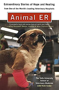 Animal Er: Extraordinary Stories of Hope and Healing from One of the World's Leading Veterinary Hospitals 9780452281011