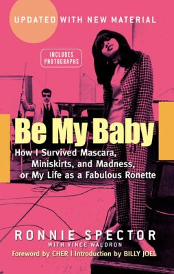 Be My Baby: How I Survived Mascara, Miniskirts, and Madness 9780451411532