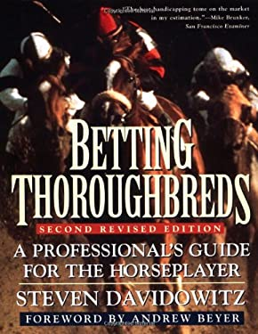 Betting Thoroughbreds: A Professional's Guide for the Horseplayer: Second Revised Edition