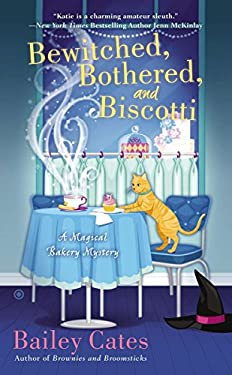 Bewitched, Bothered, and Biscotti: A Magical Bakery Mystery 9780451238986