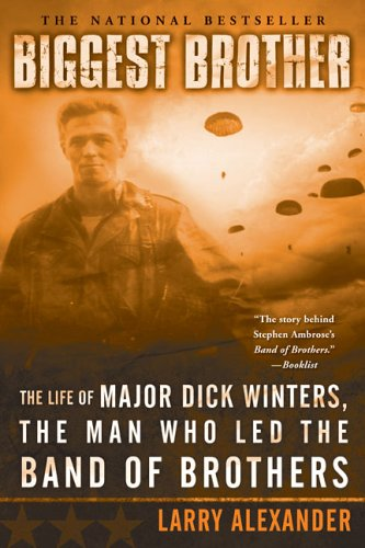 Biggest Brother: The Life of Major Dick Winters, the Man Who Led the Band of Brothers 9780451218391
