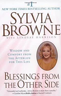 Blessings from the Other Side: Wisdom and Comfort from the Afterlife for This Life 9780451206701