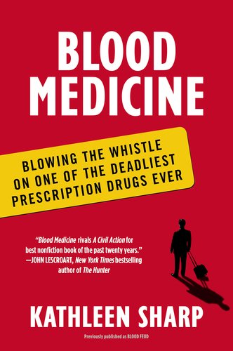 Blood Medicine: Blowing the Whistle on One of the Deadliest Prescription Drugs Ever 9780452298507
