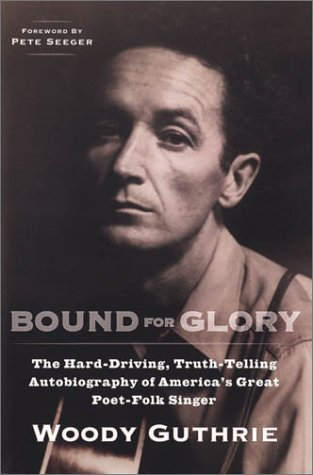 Bound for Glory: The Hard-Driving, Truth-Telling Autobiography of America's Great Poet-Folk Singer 9780452264458
