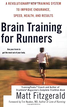 Brain Training for Runners: A Revolutionary New Training System to Improve Endurance, Speed, Health, and Results 9780451222329