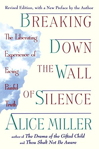Breaking Down the Wall of Silence: The Liberating Experience of Facing Painful Truth 9780452011731