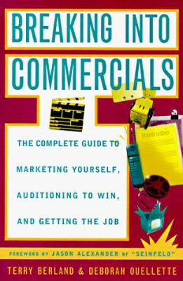 Breaking Into Commercials: The Compl GT Mktg Yourself Auditioning Win Getting Job 9780452277700