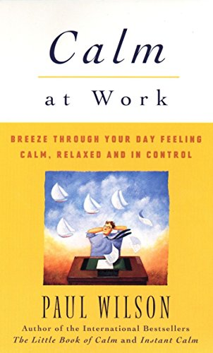 Calm at Work: Breeze Through Your Day Feeling Calm, Relaxed and in Control 9780452280427