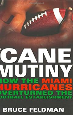 Cane Mutiny: How the Miami Hurricanes Overturned the Football Establishment 9780451212979