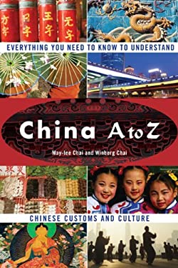 China A to Z: Everything You Need to Know to Understand Chinese Customs and Culture 9780452288874
