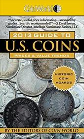 Coin World 2013 Guide to U.S. Coins: Prices & Value Trends