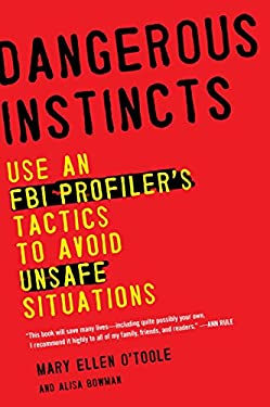 Dangerous Instincts: Use an FBI Profiler's Tactics to Avoid Unsafe Situations 9780452298521