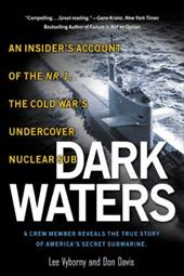 Dark Waters: An Insider's Account of the NR-1: The Cold War's Undercover Nuclear Sub: 6an Insider's Account of the NR-1the Cold Wa