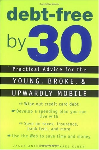 Debt-Free by 30: Practical Advice for the Young, Broke, and Upwardly Mobile 9780452282131