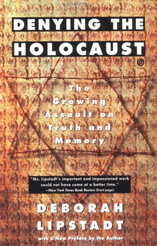 Denying the Holocaust: The Growing Assault on Truth and Memory 9780452272743