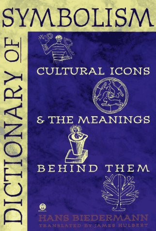 Dictionary of Symbolism: Cultural Icons and the Meanings Behind Them 9780452011182
