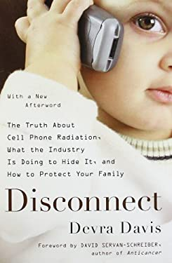 Disconnect: The Truth about Cell Phone Radiation, What the Industry Is Doing to Hide It, and How to Protect Your Family 9780452297449