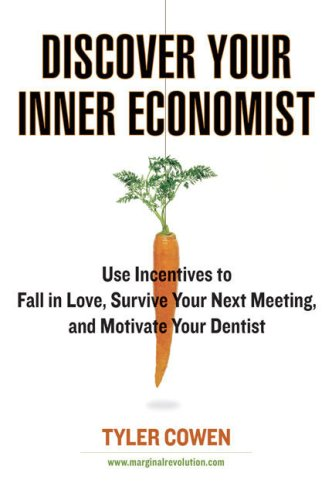 Discover Your Inner Economist: Use Incentives to Fall in Love, Survive Your Next Meeting, and Motivate Your Dentist 9780452289635