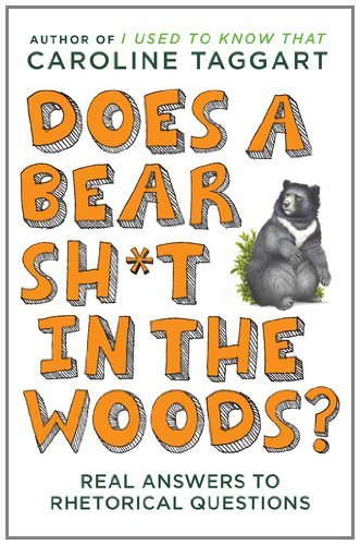 Does a Bear Sh*t in the Woods?: Answers to Rhetorical Questions 9780452297074