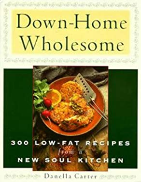 Down-Home Wholesome: 300 Low-Fat Recipes from a New Soul Kitchen 9780452273252