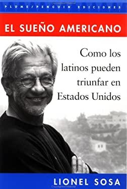 El Sueno Americano: de Como Los Latinos Pueden Lognar El Exito En Estados Unidos 9780452279421