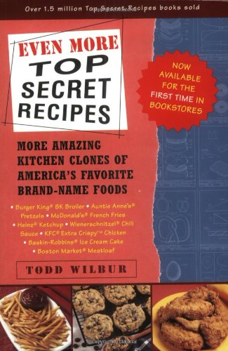 Even More Top Secret Recipes: More Amazing Kitchen Clones of America's Favorite Brand-Name Foods 9780452283190