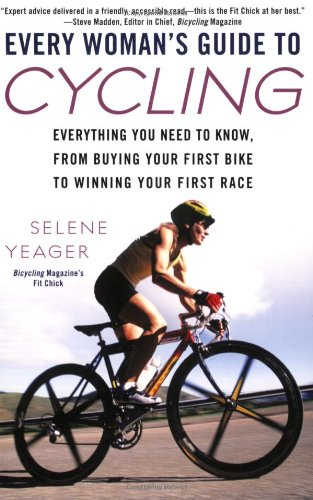 Every Woman's Guide to Cycling: Everything You Need to Know, from Buying Your First Bike to Winning Your First Race 9780451223043