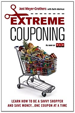 Extreme Couponing: How to Be a Savvy Shopper and Save Money... One Coupon at a Time 9780451416605