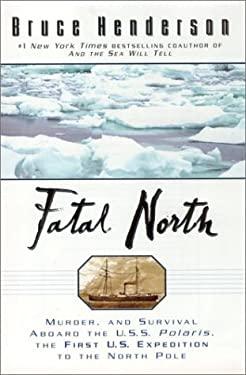 Fatal North: Murder Survival Aboard U S S Polaris 1st U S Expedition North Pole 9780451409355