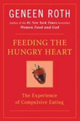 Feeding the Hungry Heart: The Experience of Compulsive Eating 9780452270831