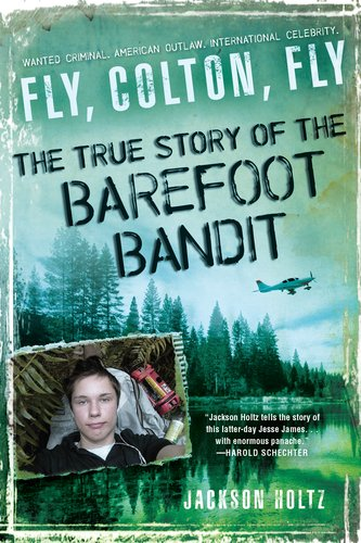 Fly, Colton, Fly: The True Story of the Barefoot Bandit 9780451235084