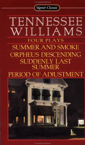 Four Plays: Summer and Smoke; Orpheus Descending; Suddenly Last Summer; Period of Adjustment