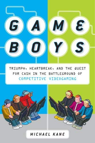 Game Boys: Triumph, Heartbreak, and the Quest for Cash in the Battleground of Competitive Videogaming 9780452295445