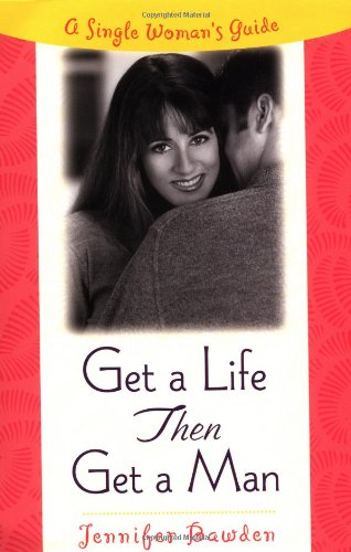 Get a Life, Then Get a Man: A Single Woman's Guide 9780452281356