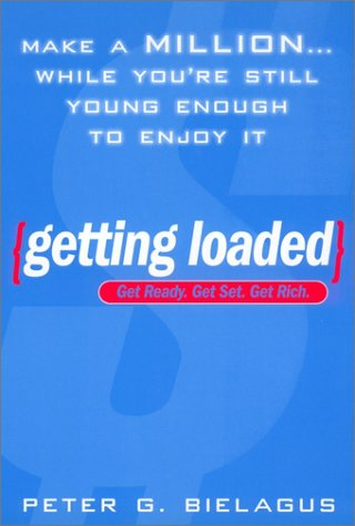 Getting Loaded: 50 Start Now Strategies for Making a Million While You're Still Youngenough Enjoy 9780451205926