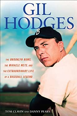 Gil Hodges: The Brooklyn Bums, the Miracle Mets, and the Extraordinary Life of a Baseball Legend 9780451235862